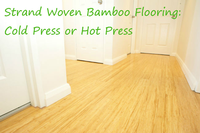 Strand Woven Bamboo Flooring: Cold Press or Hot press